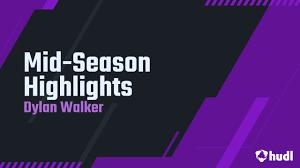 Mid-Season Highlights - Dylan Walker ...