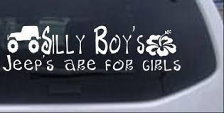 Silly Boys Jeeps Are For Girls Car Or Truck Window Decal Sticker Rad Dezigns