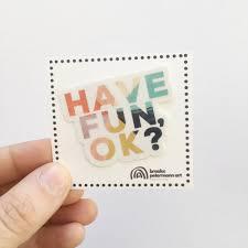 Have Fun Ok Vinyl Sticker Decal Brooke Petermann Art