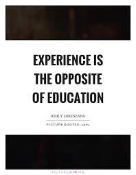 experience is the opposite of education picture quotes