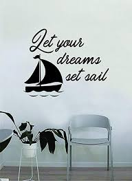 Amazon Com Byron Hoyle Let Your Dreams Set Sail Wall Decal Sticker Room Art Vinyl Home House Decor Traditional Nautical Boat Quote Inspirational Sea Teen Sailboat Home Kitchen