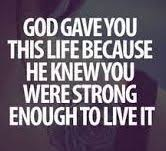 only god knows everything i ve been through in life and how strong