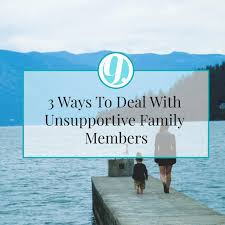 ways to deal unsupportive family members genecia alluora