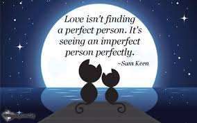 love isn t finding a perfect person it s seeing an imperfect