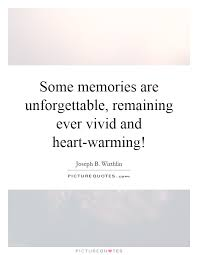 some memories are unforgettable remaining ever vivid and