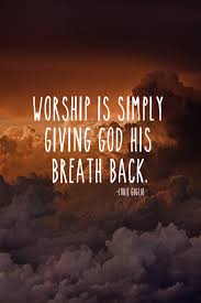 worship is simply giving god his breath back louie giglio