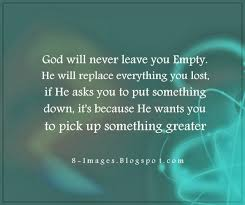 god will never leave you empty he will replace everything you