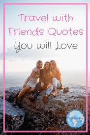 travel friends quotes the map family travel blog