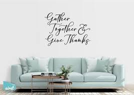 Gather Together And Give Thanks Vinyl Decal Wall Art Decor Sticker Calligraphy Gratitude Thanksgiving Home Wood Sign Sticker V2 Wall Decor Home Decor Home Living