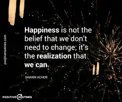 happiness realization we can change shawn achor quote positive