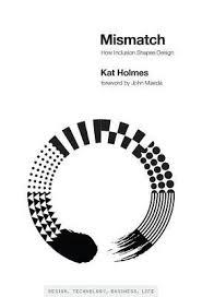 mismatch how inclusion shapes design by kat holmes