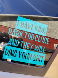 I Have Kids Park Too Close Ding Your Sht Car Decal Etsy