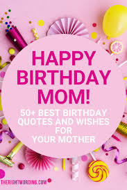 happy birthday mom best birthday wishes quotes for your mother