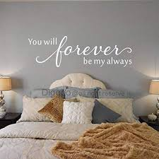 Amazon Com Diggoo You Will Forever Be My Always Wall Decal Handmade Quotes Romantic Wall Art Sticker For Master Bedroom White 18 H X 60 W Kitchen Dining