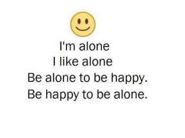 alone i like alone be alone to be happy
