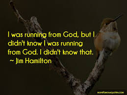 running from god quotes top quotes about running from god from