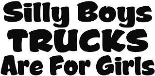 Amazon Com Silly Boys Trucks Are For Girls Vinyl Decal Window Sticker Black Automotive
