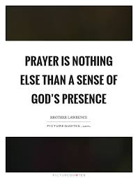 prayer is nothing else than a sense of god s presence picture quotes