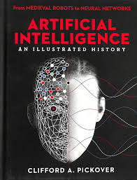 Artificial intelligence : an illustrated history by Pickover ...