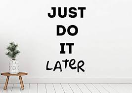 Amazon Com Art Motivational Quote Wall Decal Just Do It Later Vinyl Sticker Decor For Home Bedroom Bathroom Design Q29 22x37 Kitchen Dining