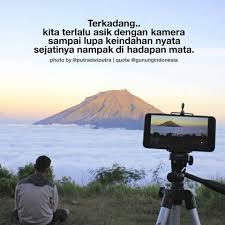 abadikan secukupnya lalu pandanglah ke gunung