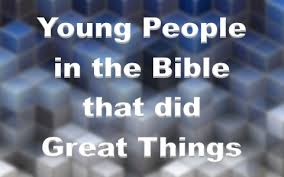 young people in the bible that did great things