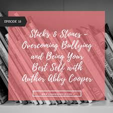 LBR 018: Sticks and Stones - Overcoming Bullying and Being Your Best Self  with Author Abby Cooper - Lu and Bean Read