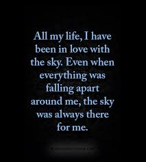 best love quotes all my life i have been in love the sky
