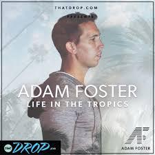 thatDROP Guest Mix Presents Adam Foster: Life in the Tropics