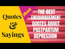 the best encouragement quotes about postpartum depression