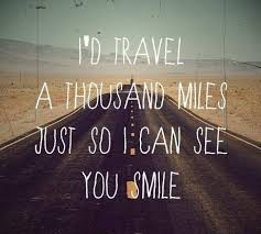 i can travel all sriund the world just ti see you smile