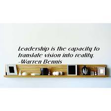 Custom Wall Decal Leadership Is The Capacity To Translate Vision Into Reality Warren Bennis 10x10 Walmart Com Walmart Com
