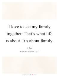 family together quotes sayings family together picture quotes