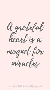 a grateful heart is a magnet for miracles faith grateful