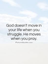 god doesn t move in your life when you struggle he moves when