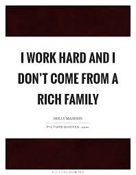 i work hard and i don t come from a rich family picture quotes