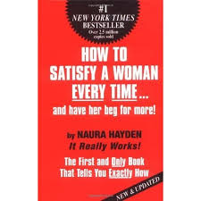 How to Satisfy A Woman Every Time...and Have Her Beg for More! by Naura  Hayden