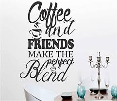 Amazon Com Paecui Quote Wall Decal Sticker Nursery Vinyl Saying Lettering Wall Art Wall Art Stickers Quotes And Sayings Coffee And Friends Make The Perfect Blend Home Kitchen