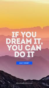 if you dream it you can do it quote by walt disney quotesbook