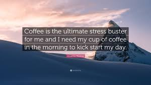 """anushka sharma quote """"coffee is the ultimate stress buster for me"""