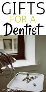 20 gift ideas for dentists that will