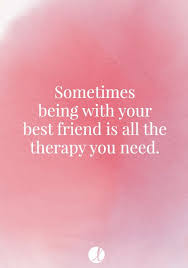 sometimes being your best friend is all the therapy you need