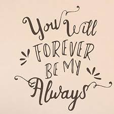Amazon Com You Will Forever Be My Always Vinyl Wall Decal Home Decor Home Kitchen