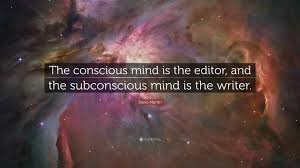 """steve martin quote """"the conscious mind is the editor and the"""