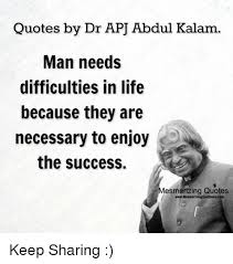 quotes by dr apj abdul kalam man needs difficulties in life