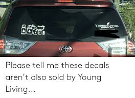 Fami Young Living Essential Oils Please Tell Me These Decals Aren T Also Sold By Young Living Living Meme On Me Me