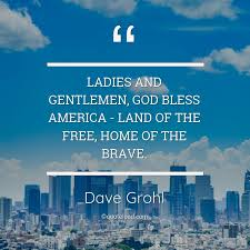 ladies and gentlemen god bless america dave grohl about home