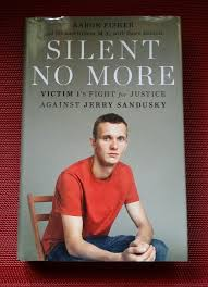 SILENT NO MORE Victim 1's Fight Against Jerry Sandusky AARON FISHER 1st  Edition | Sandusky, Fight for justice, Book worth reading