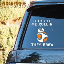 They See Me Rollin They Bb 8 N Star Wars Vinyl By Picaresquedesign They See Me Rollin Vinyl Decal Stickers Vinyl Decals