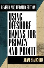 Using Offshore Havens for Privacy & Profit: Revised and Updated ...